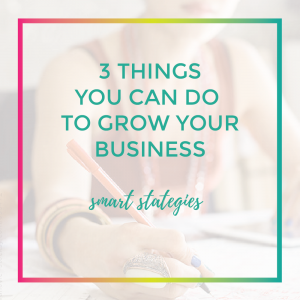 3 things you can do to grow your business