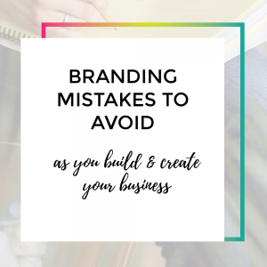 Branding mistakes to avoid as you build and create your business.