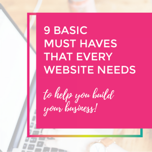 9 basic must haves every website needs to help your business grow