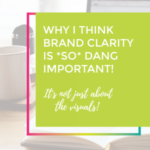 Why I think brand clarity is so dang important!